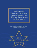 Sketches of German Life  and Scenes from the War of Liberation in Germany   War College Series
