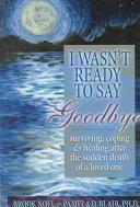 I Wasn t Ready to Say Goodbye
