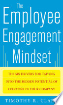 The Employee Engagement Mindset The Six Drivers For Tapping Into The Hidden Potential Of Everyone In Your Company
