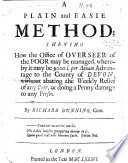 A plain and easie Method  shewing how the office of Overseer of the Poor may be managed  whereby it may be 9000l  per annum advantage to the County of Devon  etc