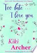 Too Late    I Love You
