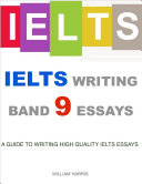 Ielts Writing Band 9 Essays - A Guide to Writing High Quality Ielts Essays