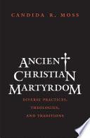 Ancient Christian Martyrdom