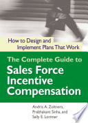 """The Complete Guide to Sales Force Incentive Compensation: How to Design and Implement Plans That Work"" by Andris Zoltners, Prabhakant Sinha, Sally Lorimer"