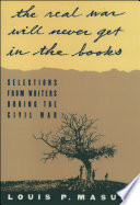 """""""...the real war will never get in the books"""": Selections from Writers During the Civil War"""