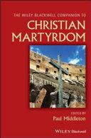 Wiley Blackwell Companion to Christian Martyrdom