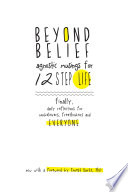 """Beyond Belief: Agnostic Musings for 12 Step Life: finally, a daily reflection book for nonbelievers, freethinkers and everyone."" by Joe C., Dr. Ernest Kurtz, Joan Eyolfson Cadham, Amelia Curren, Sarah Beaudin, Cover Design"