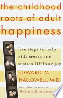 The Childhood Roots of Adult Happiness  : Five Steps to Help Kids Create and Sustain Lifelong Joy