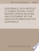 Guatemala 2014 Article Iv Consultation Staff Report Press Release And Statement By The Executive Director For Guatemala