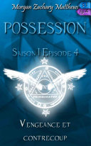 Possession Saison 1 Episode 4 Vengeance et contrecoup