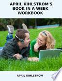 APRIL KIHLSTROM S BOOK IN A WEEK WORKBOOK