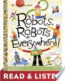 Robots  Robots Everywhere  Read   Listen Edition Book PDF