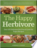 """The Happy Herbivore Cookbook: Over 175 Delicious Fat-Free and Low-Fat Vegan Recipes"" by Lindsay Nixon"