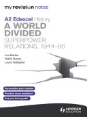 My Revision Notes Edexcel A2 History  A World Divided  Superpower Relations  1944 90