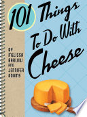 101 Things To Do With Cheese Book