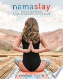 """Namaslay: Rock Your Yoga Practice, Tap Into Your Greatness, & Defy Your Limits"" by Candace Moore"