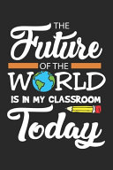 The Future of the World is in My Classroom Today