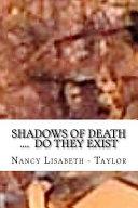 Shadows of Death      Do They Exsist