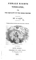 Female Rights vindicated  or  the equality of the sexes proved  By a Lady