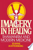 """""""Imagery in Healing: Shamanism and Modern Medicine"""" by Jeanne Achterberg"""