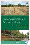 Persuasive Aesthetic Ecocritical Praxis