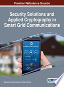 Security Solutions and Applied Cryptography in Smart Grid Communications Book