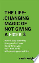 LIFE-CHANGING MAGIC OF NOT GIVING A F**K.