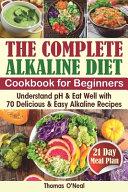 The Complete Alkaline Diet Cookbook for Beginners