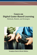 Cases on Digital Game Based Learning  Methods  Models  and Strategies