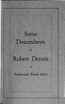 Some Descendants of Robert Dennis of Portsmouth  Rhode Island