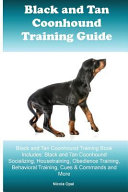 Black and Tan Coonhound Training Guide Black and Tan Coonhound Training Book Includes: Black and Tan Coonhound Socializing, Housetraining, Obedience Training, Behavioral Training, Cues and Commands and More