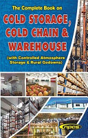 The Complete Book on Cold Storage  Cold Chain   Warehouse  with Controlled Atmosphere Storage   Rural Godowns  4th Edition