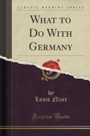 What to Do with Germany (Classic Reprint)