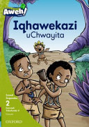 Books - Aweh! IsiXhosa Home Language Grade 1 Level 2 Reader 8: Iqhawekazi uChwayita | ISBN 9780190442071