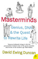 Masterminds  Genius  DNA  and the Quest to Rewrite Life