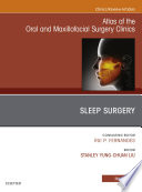 Sleep Surgery, An Issue of Atlas of the Oral & Maxillofacial Surgery Clinics, E-Book
