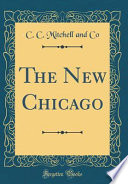 The New Chicago (Classic Reprint)