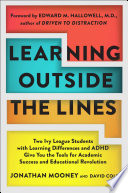 """""""Learning Outside The Lines: Two Ivy League Students With Learning Disabilities And Adhd Give You The Tools F"""" by Jonathan Mooney, Dave Cole, Edward M. Hallowell"""