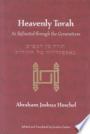 """Heavenly Torah: As Refracted Through the Generations"" by Abraham Joshua Heschel, Gordon Tucker"