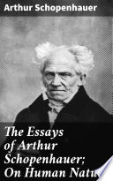 Free Download The Essays of Arthur Schopenhauer; On Human Nature Book