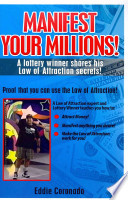 Manifest Your Millions!  : A Lottery Winner Shares His Law of Attraction Secrets