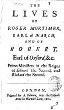 The Lives of Roger Mortimer  Earl of March  and of Robert  Earl of Oxford   c  Prime Ministers in the Reigns of Edward the Second  and Richard the Second