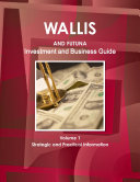 Wallis & Futuna Investment and Business Guide Volume 1 Strategic and Practical Information
