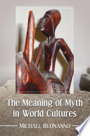 The Meaning Of Myth In World Cultures