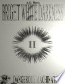 Dangerous Machinations  Bright White Darkness Book 2 Book PDF