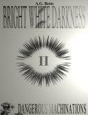 Dangerous Machinations, Bright White Darkness Book 2