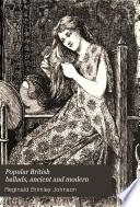 Popular British Ballads  Ancient and Modern