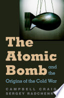 The Atomic Bomb and the Origins of the Cold War