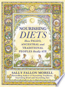"""""""Nourishing Diets: How Paleo, Ancestral and Traditional Peoples Really Ate"""" by Sally Fallon Morell"""