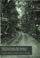 THE First County Park System. A COMPLETE HISTORY OF THE INCEPTION AND DEVELOPMENT OF THE ESSEX COUNTY PARKS OF NEW JERSEY